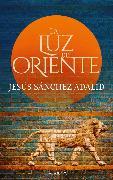 Cover-Bild zu La luz del Oriente (eBook) von Adalid, Jesús Sánchez