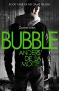 Cover-Bild zu Bubble (The Game Trilogy, Book 3) (eBook) von Motte, Anders de la