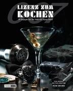 Cover-Bild zu Lizenz zum Kochen - 50 Rezepte aus der Welt von James Bond 007 von Grimm, Tom