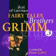 Cover-Bild zu Best of German Fairy Tales by Brothers Grimm III (German Fairy Tales in English) (Audio Download) von Grimm, Gebrüder