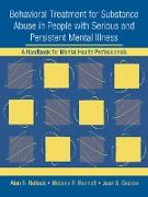 Cover-Bild zu Behavioral Treatment for Substance Abuse in People with Serious and Persistent Mental Illness (eBook) von Bellack, Alan S.