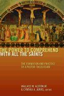 Cover-Bild zu Alston, Wallace M. (Hrsg.): The Power to Comprehend with All the Saints: The Formation and Practice of a Pastor-Theologian