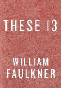 Cover-Bild zu These 13 (eBook) von Faulkner, William