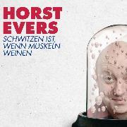 Cover-Bild zu Evers, Horst: Schwitzen ist, wenn Muskeln weinen (Audio Download)