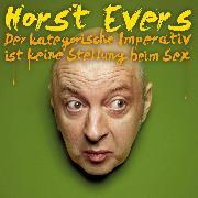 Cover-Bild zu Evers, Horst: Horst Evers, Der kategorische Imperativ ist keine Stellung beim Sex (Audio Download)