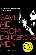 Cover-Bild zu Lelchuk, S. A.: Save Me from Dangerous Men