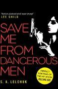 Cover-Bild zu Lelchuk, S. A.: Save Me from Dangerous Men (eBook)