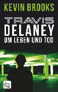 Cover-Bild zu Brooks, Kevin: Travis Delaney - Um Leben und Tod (eBook)