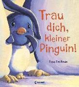 Cover-Bild zu Smallman, Steve: Trau dich, kleiner Pinguin!