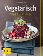 Cover-Bild zu Vegetarisch vom Feinsten von Matthaei, Bettina