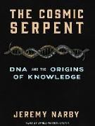 Cover-Bild zu The Cosmic Serpent: DNA and the Origins of Knowledge von Narby, Jeremy