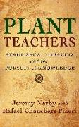 Cover-Bild zu Plant Teachers: Ayahuasca, Tobacco, and the Pursuit of Knowledge von Narby, Jeremy