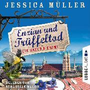 Cover-Bild zu Müller, Jessica: Enzian und Trüffeltod - Ein Bayern-Krimi - Hauptkommissar Hirschberg, (Ungekürzt) (Audio Download)