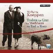 Cover-Bild zu Tauben im Gras/Das Treibhaus/Der Tod in Rom (Audio Download) von Koeppen, Wolfgang