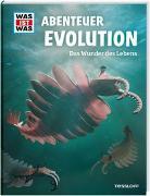 Cover-Bild zu WAS IST WAS Abenteuer Evolution. Das Wunder des Lebens von Baur, Dr. Manfred