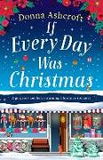 Cover-Bild zu Ashcroft, Donna: If Every Day Was Christmas: A gorgeous and heart-warming Christmas romance