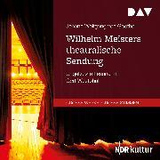 Cover-Bild zu Wilhelm Meisters theatralische Sendung (Audio Download) von Goethe, Johann Wolfgang von