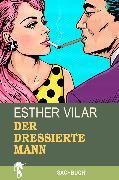 Cover-Bild zu Der dressierte Mann (eBook) von Vilar, Esther