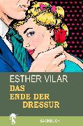 Cover-Bild zu Das Ende der Dressur (eBook) von Vilar, Esther