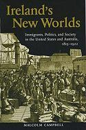 Cover-Bild zu Campbell, Malcolm: Ireland's New Worlds: Immigrants, Politics, and Society in the United States and Australia, 1815?1922