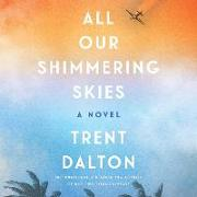 Cover-Bild zu All Our Shimmering Skies Lib/E von Dalton, Trent