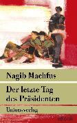 Cover-Bild zu Der letzte Tag des Präsidenten (eBook) von Machfus, Nagib
