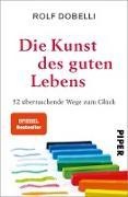 Cover-Bild zu Dobelli, Rolf: Die Kunst des guten Lebens (eBook)