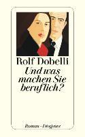 Cover-Bild zu Dobelli, Rolf: Und was machen Sie beruflich?