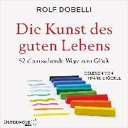 Cover-Bild zu Dobelli, Rolf: Die Kunst des guten Lebens (Audio Download)