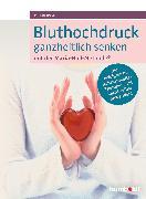 Cover-Bild zu Bluthochdruck ganzheitlich senken mit der Maria-Holl-Methode (eBook) von Holl, Maria