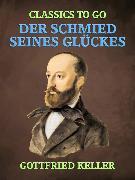 Cover-Bild zu Keller, Gottfried: Der Schmied seines Glückes (eBook)