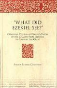 """Cover-Bild zu Christman, Angela G. R.: """"What Did Ezekiel See?"""": Christian Exegesis of Ezekiel's Vision of the Chariot from Irenaeus to Gregory the Great"""