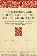 Cover-Bild zu DiTommaso, Lorenzo (Hrsg.): The Reception and Interpretation of the Bible in Late Antiquity: Proceedings of the Montréal Colloquium in Honour of Charles Kannengiesser, 11-13 Octo