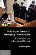 Cover-Bild zu Popova, Maria: Politicized Justice in Emerging Democracies: A Study of Courts in Russia and Ukraine