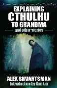Cover-Bild zu Shvartsman, Alex: Explaining Cthulhu to Grandma and Other Stories (eBook)