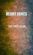 Cover-Bild zu James, Henry: The Finer Grain (eBook)