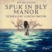 Cover-Bild zu James, Henry: Spuk in Bly Manor - Schraubendrehungen (Audio Download)