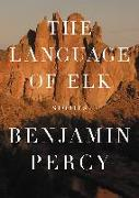 Cover-Bild zu Percy, Benjamin: The Language of Elk (eBook)