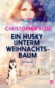 Cover-Bild zu Ein Husky unterm Weihnachtsbaum (eBook) von Ross, Christopher