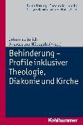 Cover-Bild zu Eurich, Johannes (Reihe Hrsg.): Behinderung - Profile inklusiver Theologie, Diakonie und Kirche (eBook)