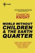 Cover-Bild zu Knight, Damon: World without Children and The Earth Quarter (eBook)