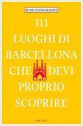 Cover-Bild zu Engelhardt, Dirk: 111 Luoghi di Barcellona che devi proprio scoprire