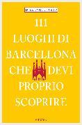 Cover-Bild zu Engelhardt, Dirk: 111 Luoghi di Barcellona che devi proprio scoprire (eBook)