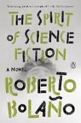 Cover-Bild zu Bolaño, Roberto: The Spirit of Science Fiction (eBook)
