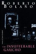 Cover-Bild zu Bolaño, Roberto: The Insufferable Gaucho (eBook)