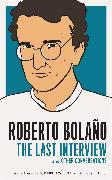 Cover-Bild zu Bolaño, Roberto: Roberto Bolano: The Last Interview (eBook)