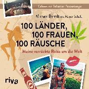 Cover-Bild zu 100 Länder, 100 Frauen, 100 Räusche (Audio Download) von Schäfer, Rainer