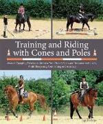 Cover-Bild zu Training and Riding with Cones and Poles: Over 35 Engaging Exercises to Improve Your Horse's Focus and Response to the AIDS, While Sharpening Your Tim von Schöpe, Sigrid