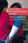 """Cover-Bild zu """"Das hier ... ist mein ganzes Leben."""" von Solidaritätsnetz Ostschweiz und der Beobachtungsstelle für Asyl- und Ausländerrecht Ostschweiz (Hrsg.)"""