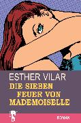 Cover-Bild zu Die sieben Feuer von Mademoiselle (eBook) von Vilar, Esther
